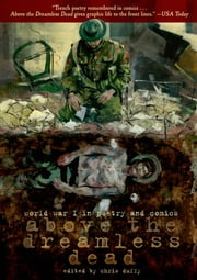 Above the Dreamless Dead - World War I in Poetry and Comics ebook by Chris Duffy,Various Various Authors