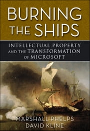 Burning the Ships - Transforming Your Company's Culture Through Intellectual Property Strategy ebook by Marshall Phelps,David Kline