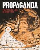 Propaganda - Truth and Lies in Times of Conflict ebook by Tony Husband