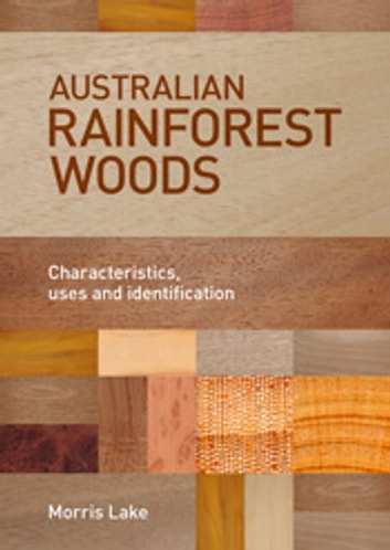 Australian Rainforest Woods - Characteristics, Uses and Identification ebook by Morris Lake