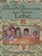 Step-By-Step Illustrated Instructions and Recipes for Making Lefse ebook by Darlene Sabo Ellefson