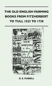 The Old English Farming Books From Fitzherbert To Tull 1523 To 1730 ebook by G. E. Fussell