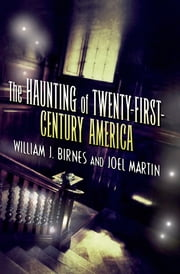 The Haunting of Twenty-First-Century America ebook by Joel Martin,William J. Birnes