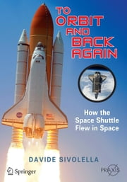 To Orbit and Back Again - How the Space Shuttle Flew in Space ebook by Davide Sivolella