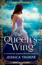 The Queen's Wing - A completely gripping fantasy romance ebook by