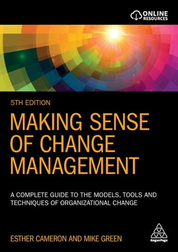Making Sense of Change Management - A Complete Guide to the Models, Tools and Techniques of Organizational Change ebook by Esther Cameron,Mike Green