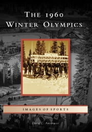 The 1960 Winter Olympics ebook by David C. Antonucci