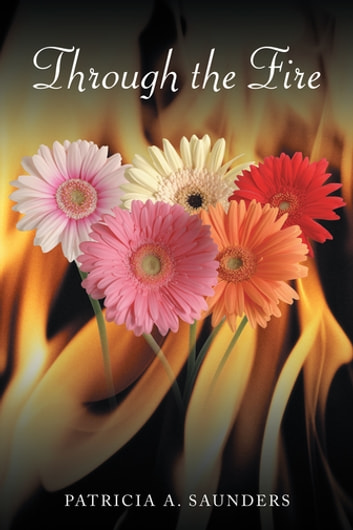 Through the Fire ebook by Patricia  A. Saunders