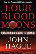 Four Blood Moons - Something is About to Change 電子書 by John Hagee