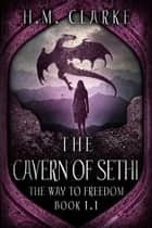 The Cavern of Sethi - The Way to Freedom ebook by H.M. Clarke