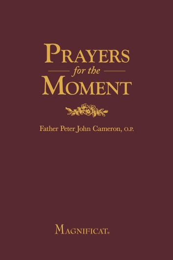 Prayers for the Moment ebook by Father Peter John Cameron, O.P.