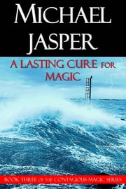 A Lasting Cure for Magic ebook by Michael Jasper