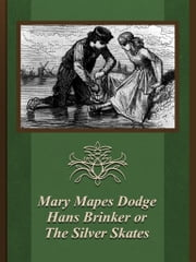 Hans Brinker or The Silver Skates ebook by Mary Mapes Dodge