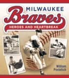 Milwaukee Braves - Heroes and Heartbreak ebook by William Povletich