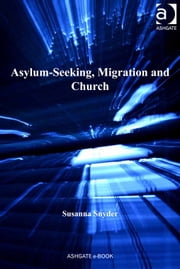 Asylum-Seeking, Migration and Church ebook by Revd Dr Susanna Snyder,Revd Jeff Astley,Revd Canon Leslie J Francis,Very Revd Prof Martyn Percy,Dr Nicola Slee