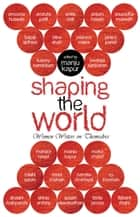 Shaping the World - Women Writers on Themselves ebook by Manju Kapur
