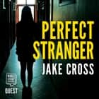 Perfect Stranger - A gripping psychological thriller with nail-biting suspense audiobook by Jake Cross