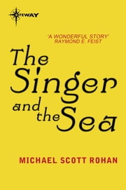The Singer and the Sea ebook by Michael Scott Rohan