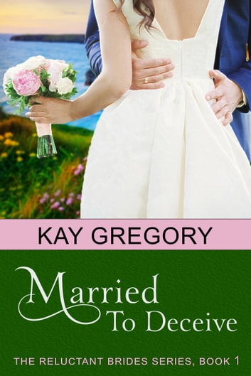 Married To Deceive (The Reluctant Brides Series, Book 1) ebook by Kay Gregory
