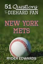 51 Questions for the Diehard Fan: New York Mets ebook by Ryder Edwards