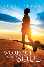 Workout Your Soul ebook by Sonia Singh