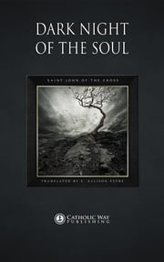 Dark Night of the Soul ebook by Catholic Way Publishing,Saint John of the Cross,E. Allison Peers