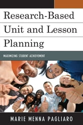 Research-Based Unit and Lesson Planning - Maximizing Student Achievement ebook by Marie Menna Pagliaro
