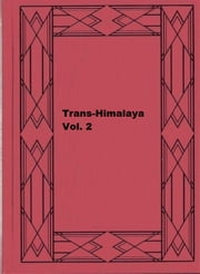 Trans-Himalaya, Vol. 2 - Discoveries and Adventurers in Tibet ebook by Sven Anders Hedin
