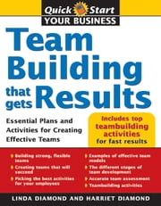 Teambuilding That Gets Results: Essential Plans and Activities for Creating Effective Teams ebook by Linda Eve Diamond,Harriet Diamond