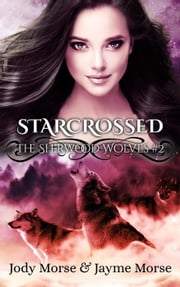 Starcrossed - The Sherwood Wolves, #2 ebook by Jody Morse, Jayme Morse
