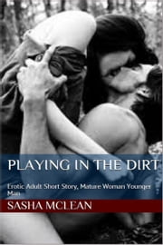 Playing in the Dirt: Adult Erotic Short Story ebook by Sasha McLean