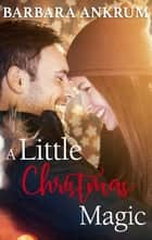 A Little Christmas Magic ebook by Barbara Ankrum