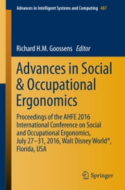 Advances in Social & Occupational Ergonomics - Proceedings of the AHFE 2016 International Conference on Social and Occupational Ergonomics, July 27-31, 2016, Walt Disney World®, Florida, USA ebook by Richard H.M. Goossens