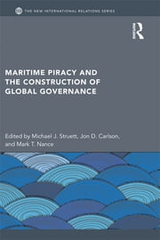 Maritime Piracy and the Construction of Global Governance ebook by Michael J. Struett,Jon D. Carlson,Mark T. Nance