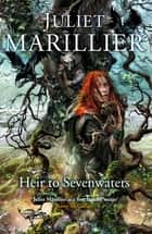 Heir to Sevenwaters ebook by Juliet Marillier