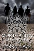 MORTGATHA: The Complete Series ebook by Donna Hawk