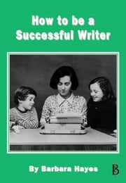 How to be a Successful Writer ebook by Barbara Hayes