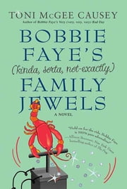 Bobbie Faye's (kinda, sorta, not exactly) Family Jewels - A Novel ebook by Toni McGee Causey