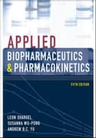 Applied Biopharmaceutics & Pharmacokinetics, Fifth Edition ebook by Leon Shargel, Susanna Wu-Pong, Andrew Yu
