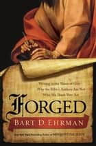 Forged - Writing in the Name of God--Why the Bible's Authors Are Not Who We Think They Are ebook by