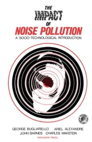 The Impact of Noise Pollution: A Socio-Technological Introduction ebook by Bugliarello, George