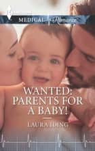 Wanted: Parents for a Baby! ebook by Laura Iding