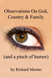 Observations On God, Country & Family (and a pinch of humor) ebook by Richard Marmo