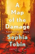 A Map of the Damage ebook by Sophia Tobin