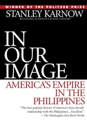 In Our Image - America's Empire in the Philippines ebook by Stanley Karnow