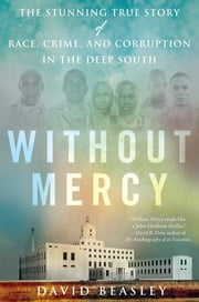 Without Mercy - The Stunning True Story of Race, Crime, and Corruption in the Deep South ebook by David Beasley