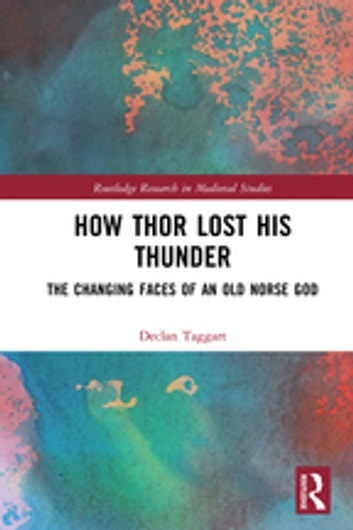 How Thor Lost His Thunder - The Changing Faces of an Old Norse God ebook by Declan Taggart