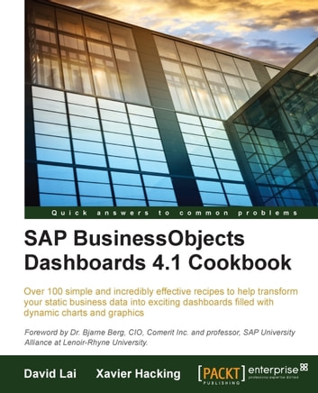 SAP BusinessObjects Dashboards 4.1 Cookbook ebook by David Lai,Xavier Hacking