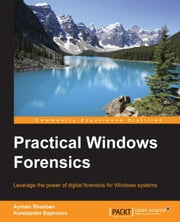 Practical Windows Forensics ebook by Ayman Shaaban,Konstantin Sapronov