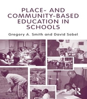 Place- and Community-Based Education in Schools ebook by Gregory A. Smith,David Sobel